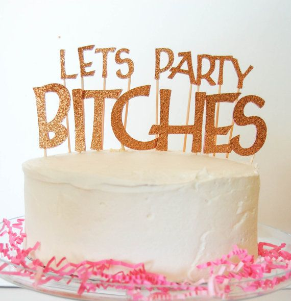 Bachelorette cake?? haha :) LETS PARTY BITCHES Gold Glitter Cake Topper by