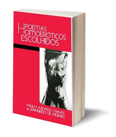 POEMAS HOMOERÓTICOS ESCOLHIDOS Paulo Azevedo Chaves / Raimundo De Moraes