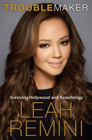 "Troublemaker, Surviving Hollywood and Scientology by Leah Remini. I cannot wait to read this book. Leah is a tough straight talker and she has a lot to say, especially about her former ""church."""
