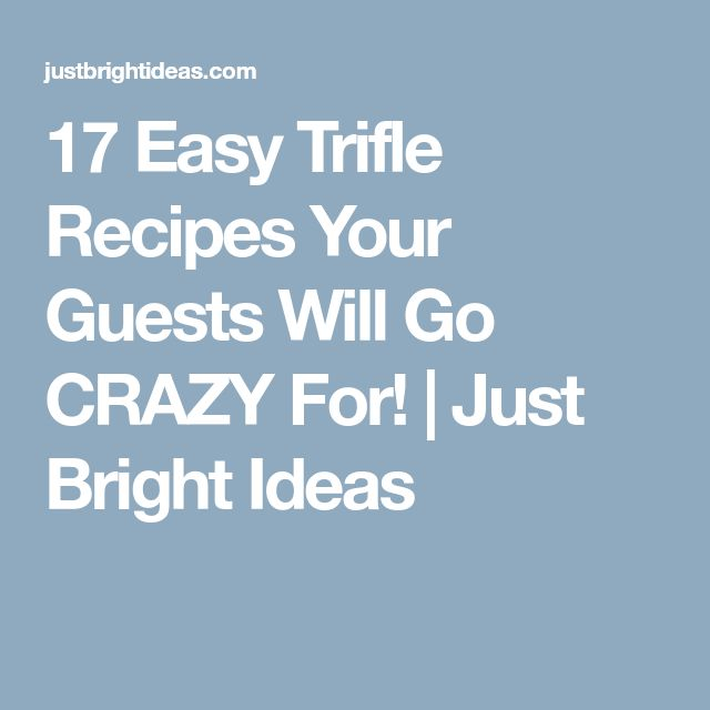 17 Easy Trifle Recipes Your Guests Will Go CRAZY For!   Just Bright Ideas