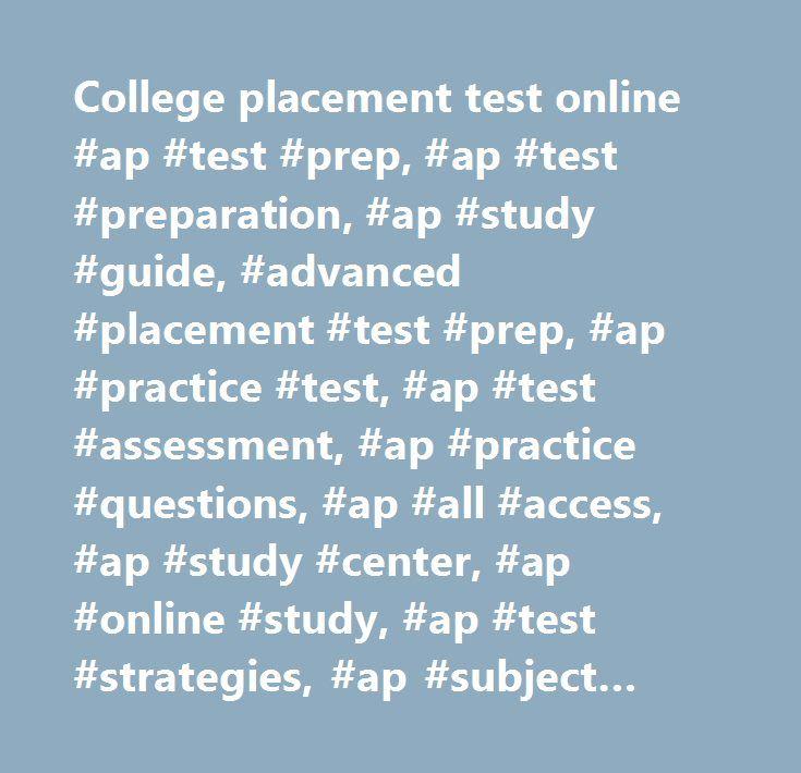 College placement test online #ap #test #prep, #ap #test #preparation, #ap #study #guide, #advanced #placement #test #prep, #ap #practice #test, #ap #test #assessment, #ap #practice #questions, #ap #all #access, #ap #study #center, #ap #online #study, #ap #test #strategies, #ap #subject #test #prep, #ap #us #history #test #prep, #ap #world #history #test #prep, #ap #european #history #test #prep, #ap #us #government #test #prep, #ap #biology #test #prep, #ap #chemistry #test #prep, #ap…