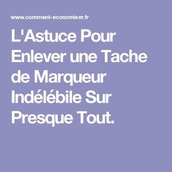 L'Astuce Pour Enlever une Tache de Marqueur Indélébile Sur Presque Tout.