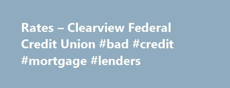 Rates – Clearview Federal Credit Union #bad #credit #mortgage #lenders http://credits.remmont.com/rates-clearview-federal-credit-union-bad-credit-mortgage-lenders/  #credit rates # Savings and IRA Certificate Rates Jumbo Certificates are available at various rates and terms. For current rate and disclosure information, contact Clearview at 1-800-926-0003. Auto/Vehicle Loans Visa Credit Card Rates Variable Rate Information: All APRs may vary.…  Read moreThe post Rates – Clearview Federal…