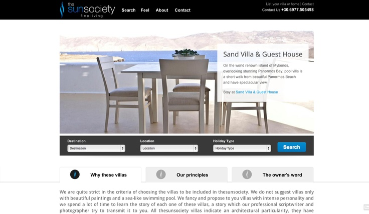 The Sun Society specialises in promoting Luxury Villas in Greece for rental purposes. The project has been designed using Wordpress as the CMS of preference. Take a look at the website by visiting the link www.thesunsociety.net and let us know what you think! You can read more about this project at our website on the Sun Society case study page at http://www.x2interactive.gr/the-sun-society or on the relevant news page at http://www.x2interactive.gr/new-website-the-sun-society.