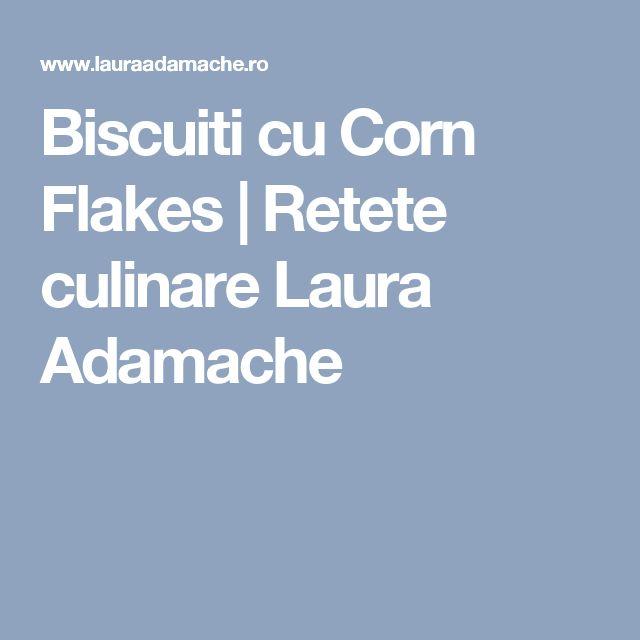 Biscuiti cu Corn Flakes   Retete culinare Laura Adamache