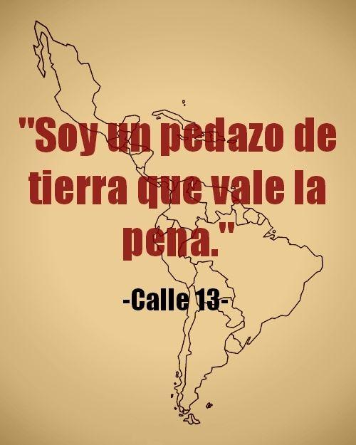 Soy un pedazo de tierra que vale la pena #Calle13 Latinoamerica.