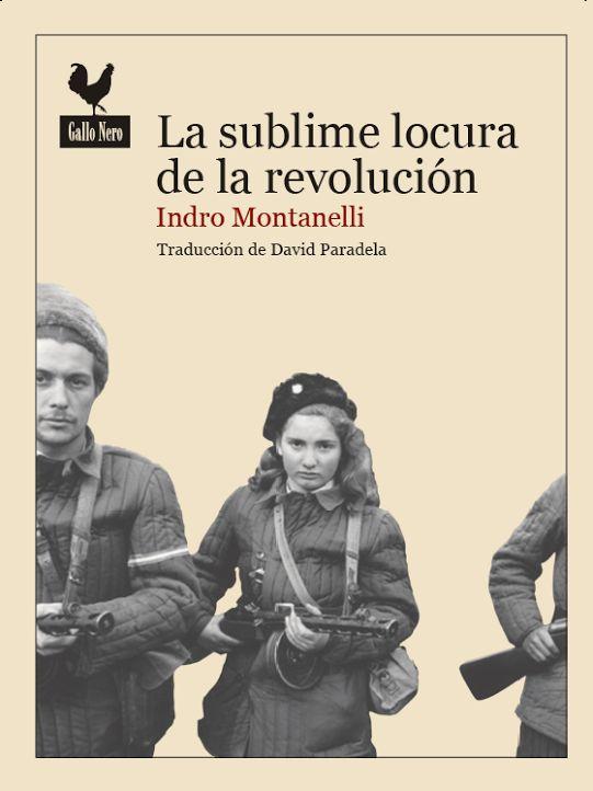 La sublime locura de la revolución de Indro Montanelli. La crónica de la Revolución de Hungría de 1956.