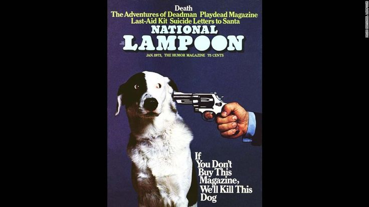 """In January 1973, the cover of humor magazine National Lampoon featured a dog with a revolver pointed at its head and the famous caption, """"If You Don't Buy This Magazine, We'll Kill This Dog."""""""