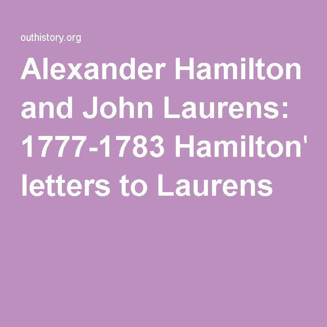 Alexander Hamilton and John Laurens: 1777-1783 Hamilton's letters to Laurens