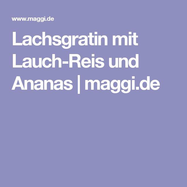 Lachsgratin mit Lauch-Reis und Ananas | maggi.de