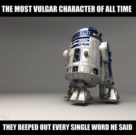 Potty-mouthed droid...