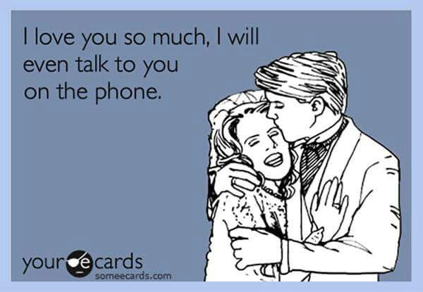 I love you so much, I will even talk to you on the phone. #INFJ