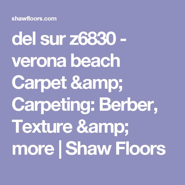 del sur z6830 - verona beach Carpet & Carpeting: Berber, Texture & more    Shaw Floors