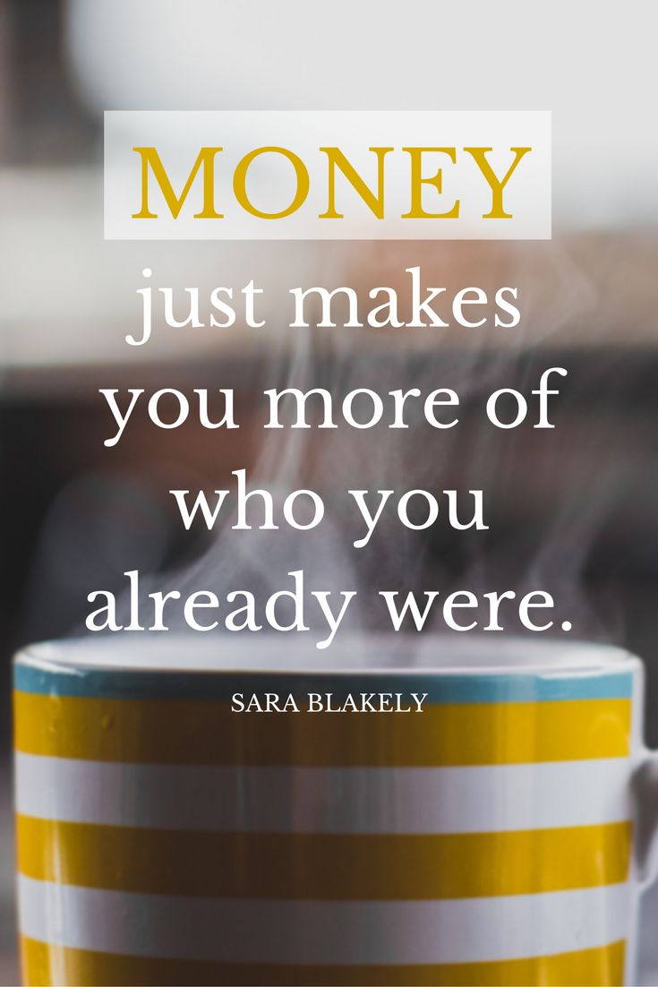 """Money just makes you more of who you already were."" - Sara Blakely on the School of Greatness podcast"
