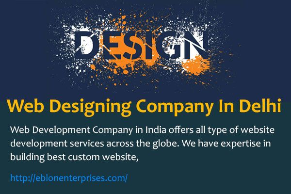 Web Designing Company In Delhi Ncr Eblon Enterprises Is Best Web Development Company In Delhi Nc Web Design Web Development Company Digital Marketing Services