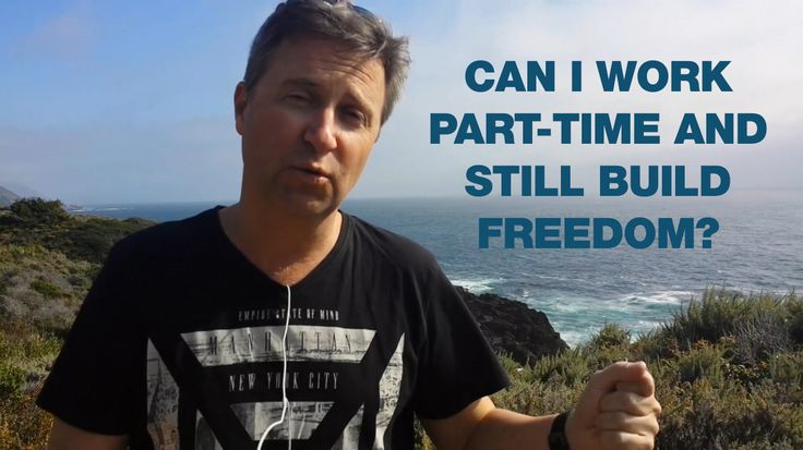 Can I Work Part-Time and Still Build Freedom? [Video] | Freedom Club