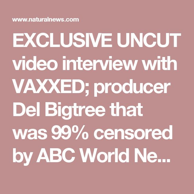 EXCLUSIVE UNCUT video interview with VAXXED; producer Del Bigtree that was 99% censored by ABC World News Tonight - NaturalNews.com