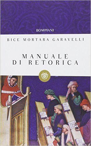 Amazon.it: Manuale di retorica - Bice Mortara Garavelli - Libri