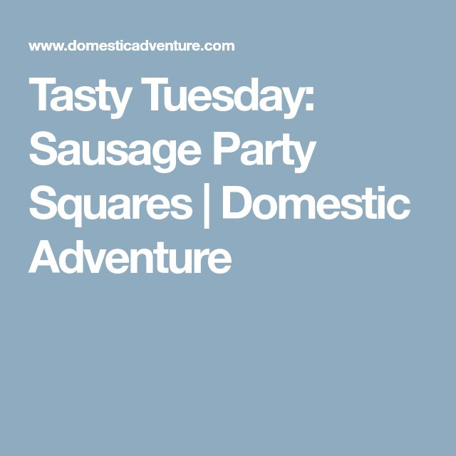 Tasty Tuesday: Sausage Party Squares | Domestic Adventure