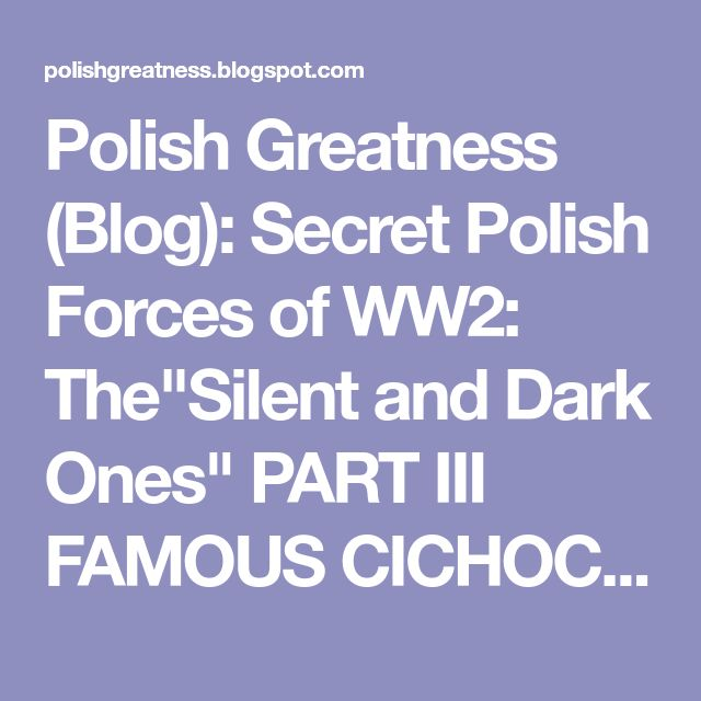 """Polish Greatness (Blog): Secret Polish Forces of WW2: The""""Silent and Dark Ones"""" PART III FAMOUS CICHOCIEMNI"""
