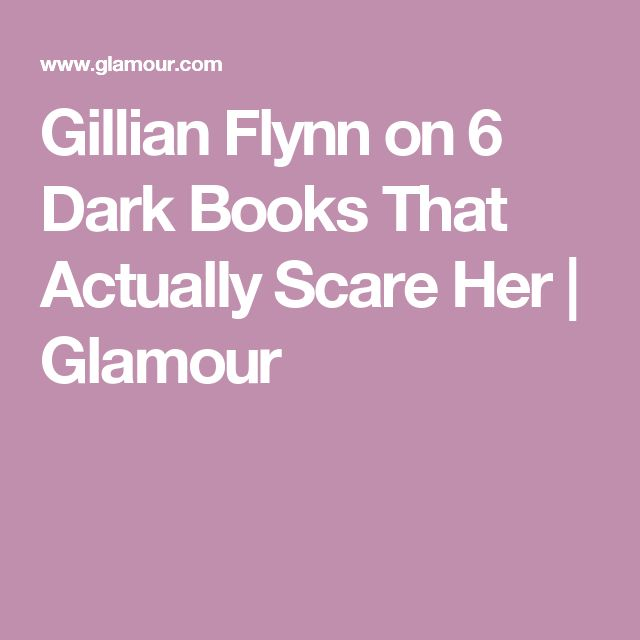 Gillian Flynn on 6 Dark Books That Actually Scare Her | Glamour