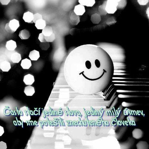 Často stačí jediné slovo, jediný milý úsmev, aby sme potešili znechuteného človeka