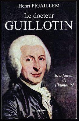 Biographie: Le docteur Guillotin – Henri Pigaillem – Pygmalion – 2004