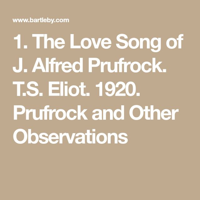 1. The Love Song of J. Alfred Prufrock. T.S. Eliot. 1920 ...