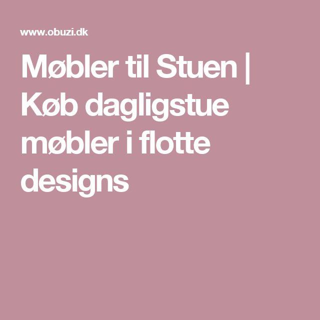 Møbler til Stuen | Køb dagligstue møbler i flotte designs