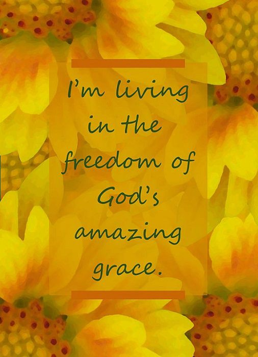 I'm living in the freedom of God's amazing grace.