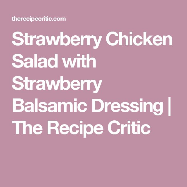 Strawberry Chicken Salad with Strawberry Balsamic Dressing | The Recipe Critic