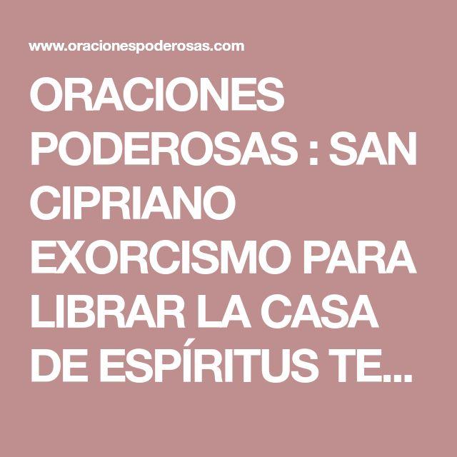 ORACIONES PODEROSAS : SAN CIPRIANO EXORCISMO PARA LIBRAR LA CASA DE ESPÍRITUS TENTADORES