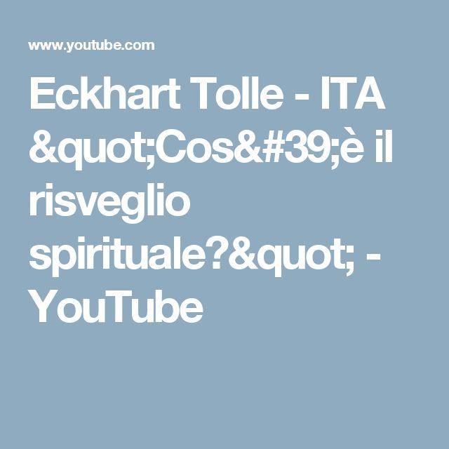 """Eckhart Tolle - ITA """"Cos'è il risveglio spirituale?"""" - YouTube"""