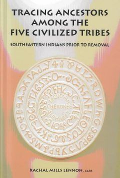 Tracing ancestors among the Five Civilized Tribes:  Cherokees, Choctaws, Chickasaws, Creeks, or Seminoles.