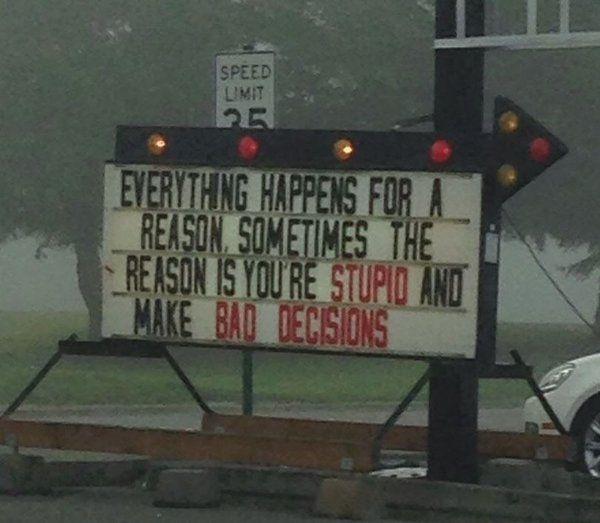 Все происходит по определенной причине. Иногда причина в вашей тупости и плохих решениях.