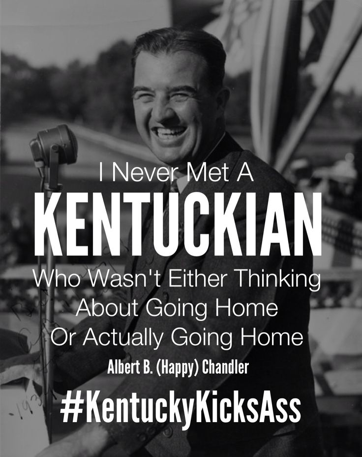 'I Never Met A Kentuckian Who Wasn't Either Thinking About Going Home Or Actually Going Home' Albert B. (Happy) Chandler