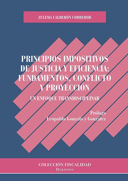 Principios impositivos de justicia y eficiencia : fundamentos, conflicto y proyección : un enfoque transdisciplinar / Zulema Calderón Corredor.    Dykinson, 2017