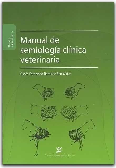 Manual de Semiología Clínica Veterinario – Ginés Fernando Ramírez B – Universidad de Caldas    www.librosyeditores.com/tiendalemoine/veterinaria/1590-manual-de-semiologia-clinica-veterinaria.html    Editores y distribuidores.