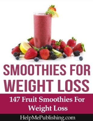 Smoothies For Weight Loss - 147 Fruit Smoothies For Weight Loss:Amazon:Kindle Store