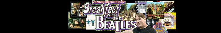 If you love the beatles you have to follow Dennis Mitchell's #BreakfastWithTheBeatles stories and music from the worlds greatest band