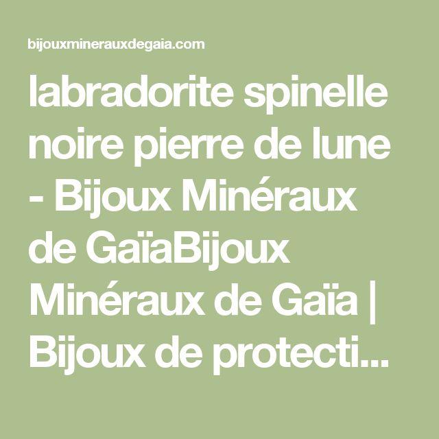 labradorite spinelle noire pierre de lune - Bijoux Minéraux de GaïaBijoux Minéraux de Gaïa   Bijoux de protection en pierres naturelles