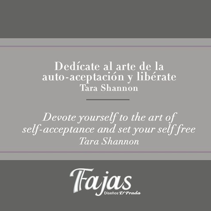Devote yourself to the art of self-acceptance and set yourself free. Tara Shannon. #FraseDelDíaFajasDiseñoD´Prada  Dedícate al arte de la auto-aceptación y libérate. Tara Shannon.#FraseDelDíaFajasDiseñoD´Prada  #Fajas #Girdles #MenGirdles #MatternityGirdles #Shapewear #SmallWaist #Postsurgical #Postsurgicalgirdles #PostPartum #AestheticSurgery #Abs #curves