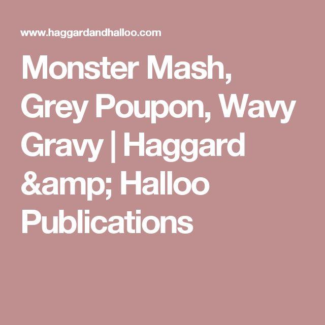 Monster Mash, Grey Poupon, Wavy Gravy | Haggard & Halloo Publications