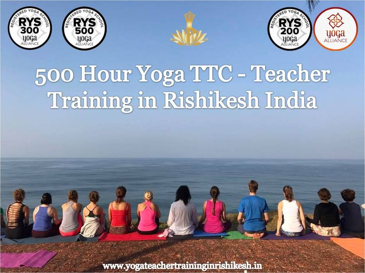 500 Hour Yoga TTC - Teacher Training in Rishikesh India Join 500 Hour Yoga teacher training course in Rishikesh India for being advanced in Yoga Teaching. Be a skilled Yoga Teacher by Yoga Alliance USA. http://yogateachertraininginrishikesh.in/500-hour-yoga-teacher-training.html