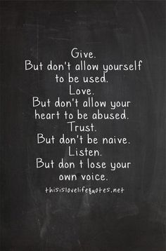 Give. But don't allow yourself to be used. Love. But…