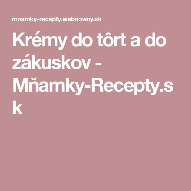 Krémy do tôrt a do zákuskov - Mňamky-Recepty.sk