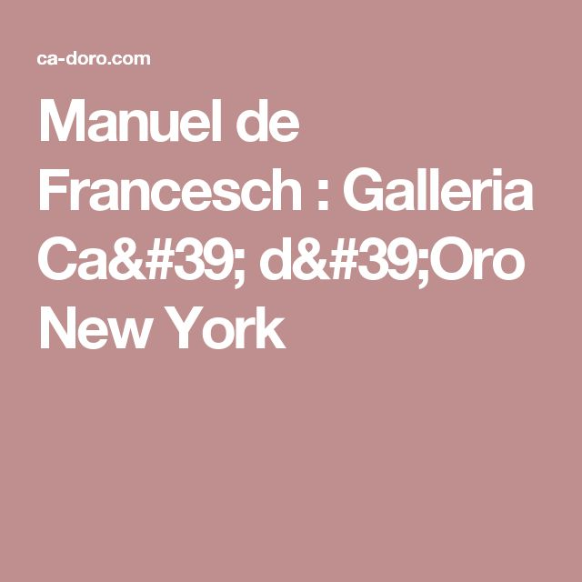 Manuel de Francesch  : Galleria Ca' d'Oro New York