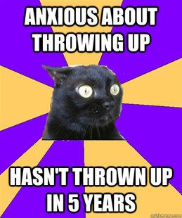 Anxiety Cat this is actually SO me. I'm terrified of puking haha