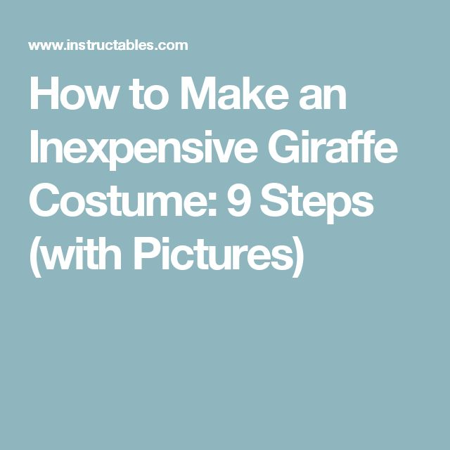 How to Make an Inexpensive Giraffe Costume: 9 Steps (with Pictures)