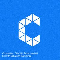 Compatible - This Will Tickle You 004 Mix With Sebastian Markiewicz by Sebastian Markiewicz on SoundCloud